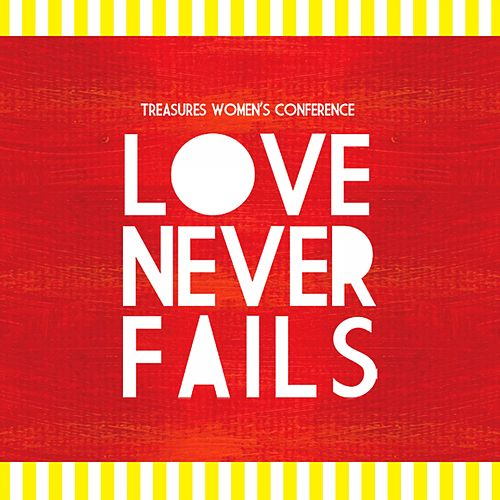 Love Never Fails by Treasures Women's Conference