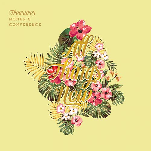 All Things New by Treasures Women's Conference