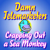 Crapping Out a Sea Monkey by Damn Telemarketers
