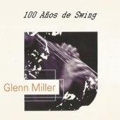Glenn Miller, 100 Años de Swing by Glenn Miller