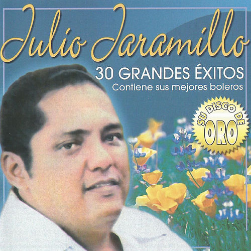 Julio Jaramillo, 30 Grandes Éxitos by Julio Jaramillo