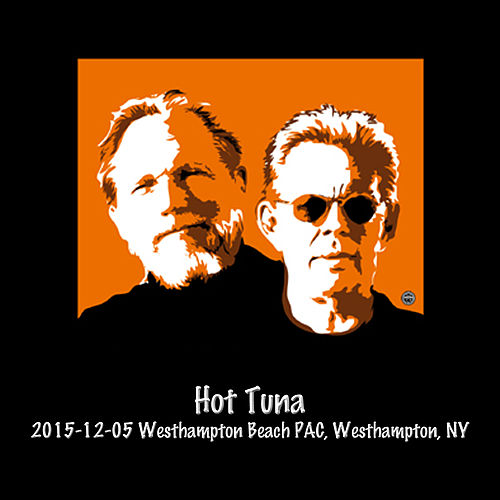 2015-12-05 Westhampton Beach Performing Arts Center, Westhampton, NY (Live) by Hot Tuna