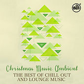 Christmas Music Ambient - The Best of Chill out and Lounge Music by Various Artists