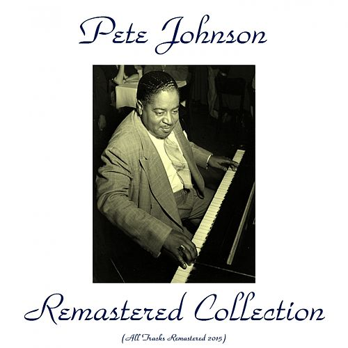 Pete Johnson Remastered Collection (All Tracks Remastered 2015) by Pete Johnson