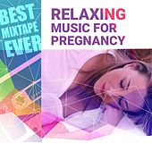 Best Mixtape Ever: Relaxing Music for Pregnancy by Various Artists