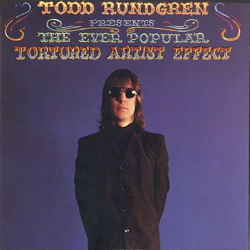The Ever Popular Tortured Artist Effect by Todd Rundgren
