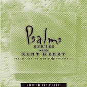 Sheild of Faith: Psalm Series With Kent Henry Vol. 2 by Kent Henry