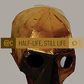 Half-Life, Still Life by ATC (A Touch of Class)