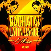 Bachata! Latin Dance Music, Vol. 1 by Various Artists