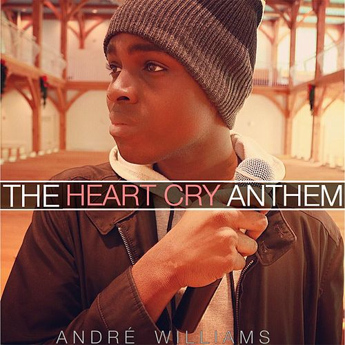 The Heart Cry Anthem - Single by Andre Williams (1)