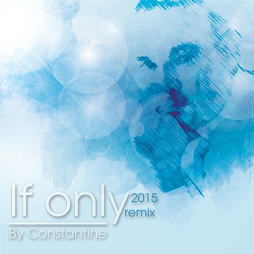 If Only (2015 Remix) by Constantine