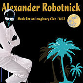 Music for an Imaginary Club Vol. 3 by Alexander Robotnick