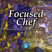 Focused Chef - Relaxing Stress-Free Binaural Beats by Brainwave Power Music