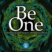 Be One - Connecting with Nature Meditation Music by Brainwave Power Music