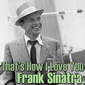 That's How I Love You von Frank Sinatra