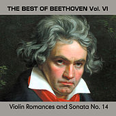 The Best of Beethoven Vol. VI, Violin Romances and Sonata No. 14 by Various Artists