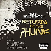 Return of The Phunk by Phunk Investigation