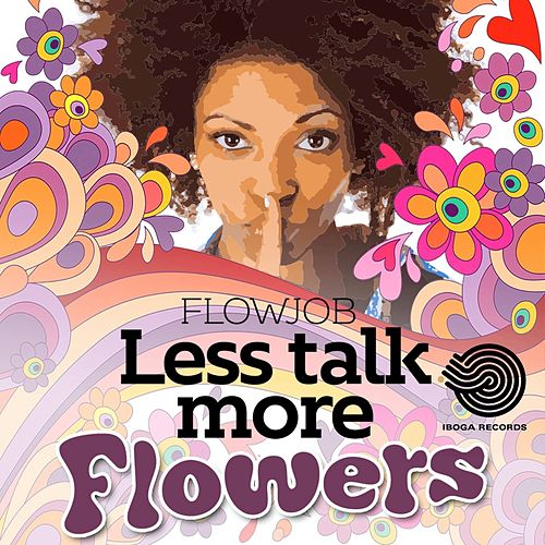 Lets Talk More Flowers by Flowjob