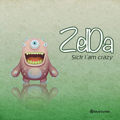 Sick I am Crazy by Zelda
