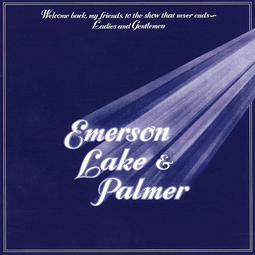 Welcome Back My Friends, to the Show That Never Ends - Ladies and Gentlemen by Emerson, Lake & Palmer