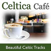 Celtica Café: Beautiful Celtic Tracks by Various Artists