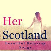 Her Scotland: Beautiful Relaxing Songs by Various Artists