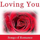 Loving You: Songs of Romance by Various Artists