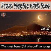 From Naples With Love: The Most Beautiful Neapolitan Songs: Vol. 2 by Various Artists