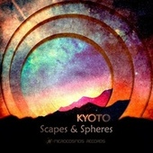 Scapes & Spheres - EP by Kyoto