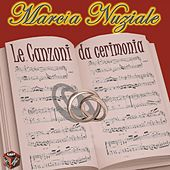 Marcia nuziale: le canzoni da cerimonia by Various Artists