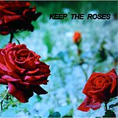 Keep the Roses by Unknown