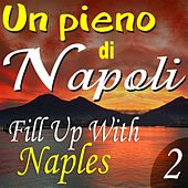 Un pieno di Napoli: Fill Up With Naples, Vol. 2 by Various Artists