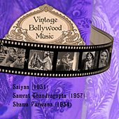 Vintage Bollywood Music: Saiyan (1951), Samrat Chandragupta (1957), Shama Parwana (1954) by Various Artists