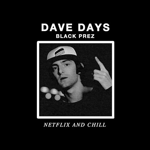 Netflix and Chill by Dave Days