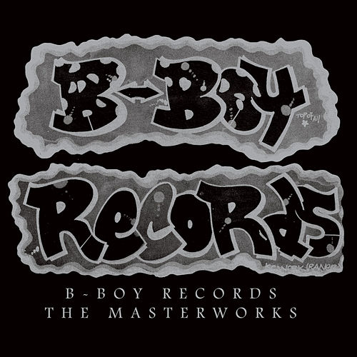 B Boy Records: The Masterworks  by Various Artists