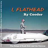 I, Flathead by Ry Cooder