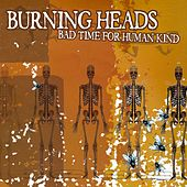Bad Time for Human Kind by Burning Heads