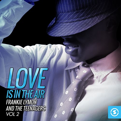 Love Is in the Air, Vol. 2 by Frankie Lymon and the Teenagers