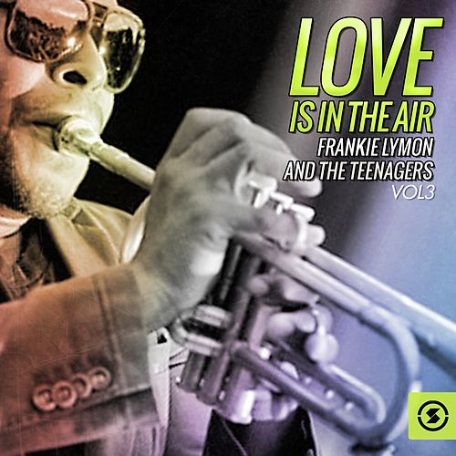 Love Is In The Air, Vol. 3 by Frankie Lymon and the Teenagers