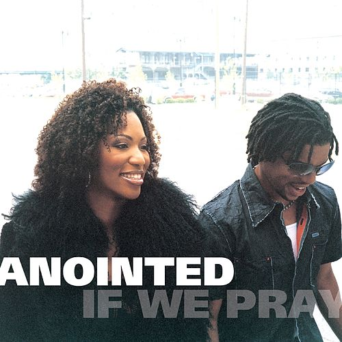 If We Pray by Anointed