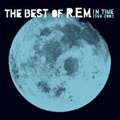In Time: The Best Of R.E.M., 1988-2003 by R.E.M.
