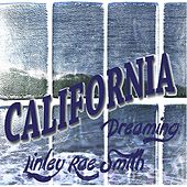 California Dreaming by Linley Rae Smith