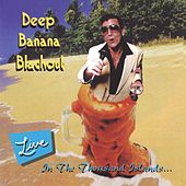Live in the Thousand Islands by Deep Banana Blackout