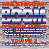 Maximum Boom For Your System: The Ultimate Collection, Vol. 3 by Various Artists