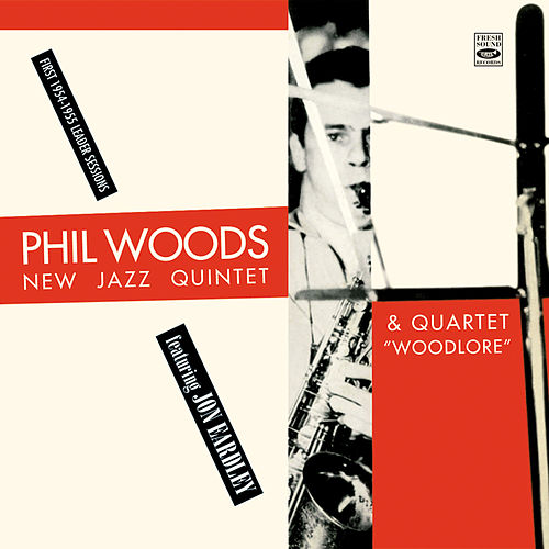 Phil Woods. New Jazz Quintet & Quartet. Featuring Jon Eardley by Phil Woods