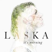It's Morning by Laska