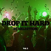 Drop It Hard - DJ Selection, Vol. 2 by Various Artists