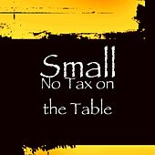 No Tax on the Table by Small