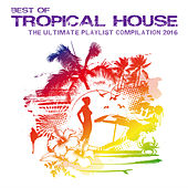 Best of Tropical House - The Ultimate Playlist Compilation 2016 von Various Artists