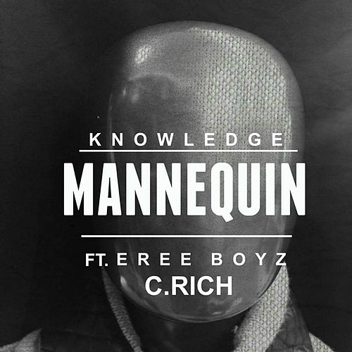 Mannequin (feat. Eree Boyz & C.Rich) by Knowledge
